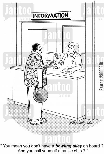 bowling alley cartoon humor: 'You mean you don't have a bowling alley on board? And you call yourself a cruise ship?'