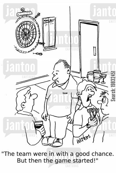 darts players cartoon humor: 'The team were in with a good chance. But then the game started!'