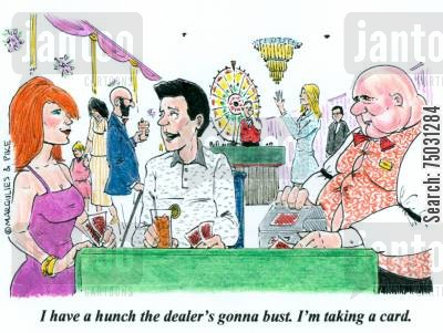 busts cartoon humor: 'I have a hunch the dealer's gonna bust. I'm taking a card.'
