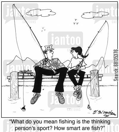 smarts cartoon humor: 'What do you mean fishing is the thinking person's sport? How smart are fish?'