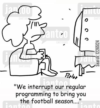 sports show cartoon humor: 'We interrupt our regular programming to bring you the football season....'