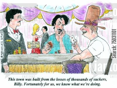 novice cartoon humor: 'This town was built from the losses of thousands of suckers, Billy. Fortunately for us, we know what we're doing.'