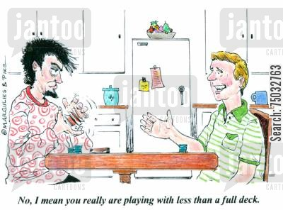 deck cartoon humor: 'No, I mean you really are playing with less than a full deck.'