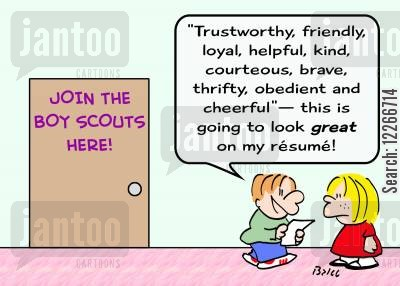 scouts clubs cartoon humor: JOIN THE BOY SCOUTS HERE!, ''Trustworthy, friendly, loyal, helpful, kind, courteous, brave, thrifty, obedient and cheerful' -- This is going to look GREAT on my resume!'