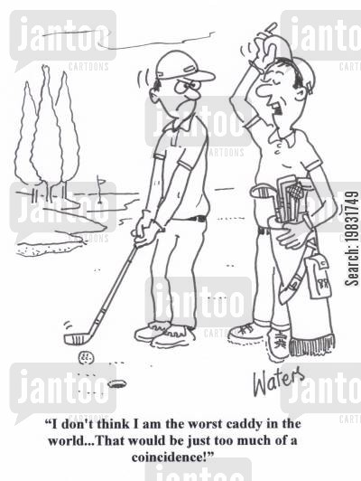 tricky shot cartoon humor: 'I don't think I am the worst caddy in the world... That would be just too much of a coincidence!'