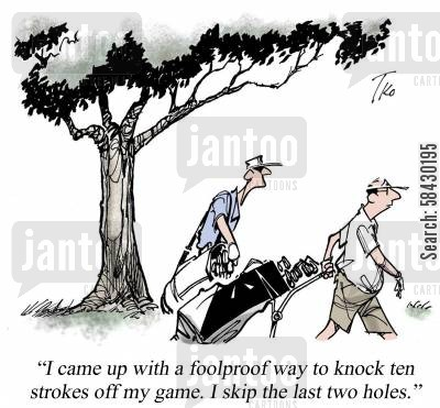 handicaps cartoon humor: I came up with a foolproof way to knock ten strokes off my game...