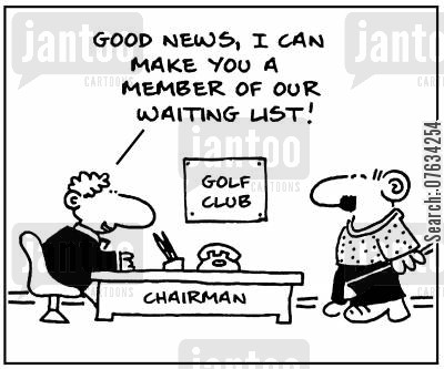golf club members cartoon humor: Good news, I can make you a member of our waiting list!