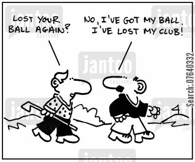 lost club cartoon humor: 'Lost your ball again?' - 'No, I've got my ball. I've lost my club.'