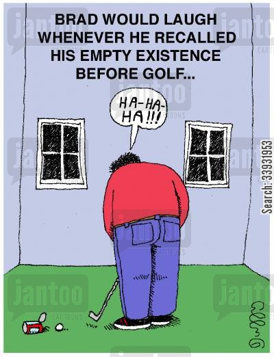 caddie cartoon humor: Brad would laugh whenever he recalled his empty existance before golf...