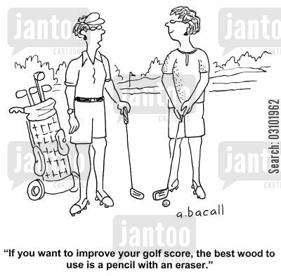 golf scores cartoon humor: 'If you want to improve your golf score, the best wood to use is a pencil with an eraser.'