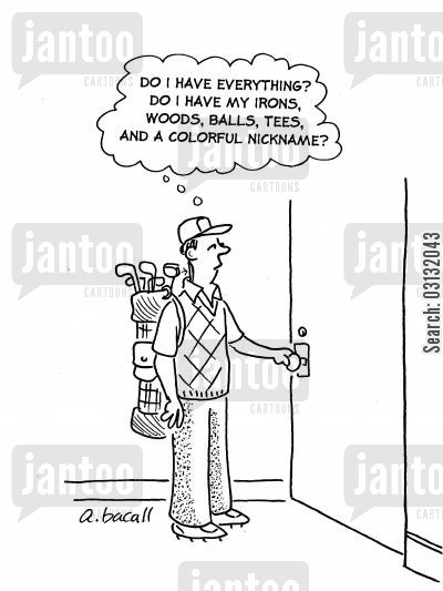 checklist cartoon humor: Do I have everything Irons, woods, balls, tees,colourful nickname