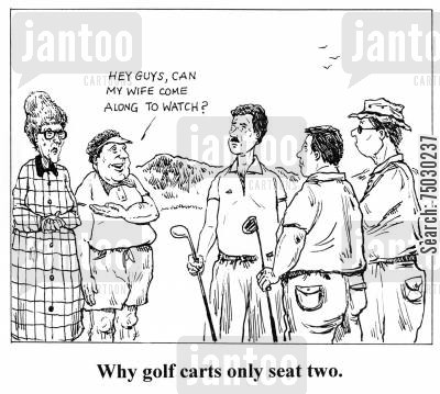 guys cartoon humor: Why golf carts only seat two.
