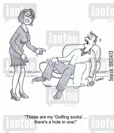 tricky shot cartoon humor: 'These are my 'Golfing socks'... there's a hole in one!'