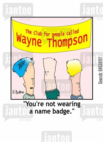 social cartoon humor: 'You're not wearing a name badge.'
