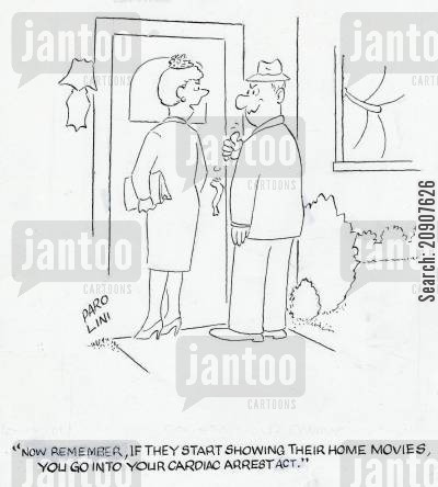 home movie cartoon humor: 'Now remember, if they start showing their home movies, you go into your cardiac arrest act.'