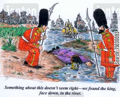 thames cartoon humor: 'Something about this doesn't seem right--we found the king, face down, in the river.'
