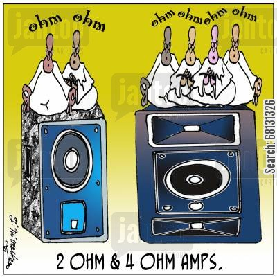 spaker cartoon humor: 2 Ohm and 4 Ohm Amps,