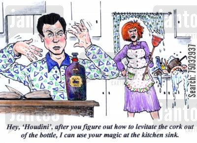 imbibe cartoon humor: 'Hey, 'Houdini', after you figure out how to levitate the cork ou tof the bottle, I can use your magic at the kitchen sink.'