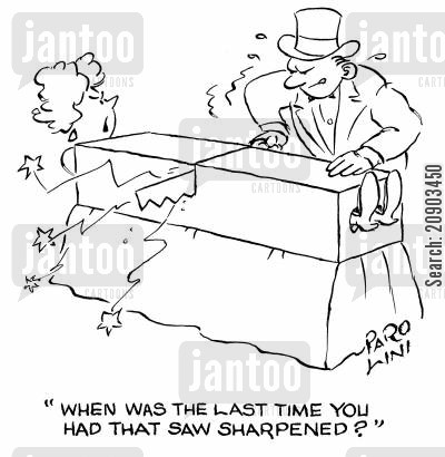 sawn cartoon humor: 'When was the last time you had that saw sharpened?'