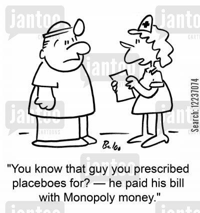 placeboes cartoon humor: 'You know that guy you prescribed placeboes for? -- he paid his bill with Monopoly money.'