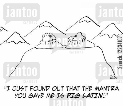 mantras cartoon humor: 'I just found out that the mantra you gave me is Pig Latin!'
