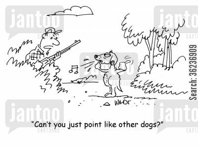 individuals cartoon humor: 'Can't you just point like other dogs?'