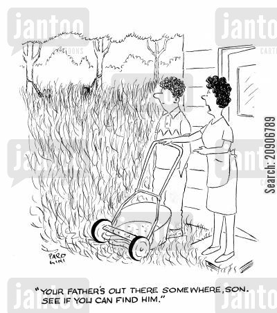 land mowers cartoon humor: 'Your Father's out there somewhere, son. See if you can find him.'
