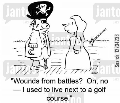 fightign cartoon humor: 'Wounds from battles? Oh, no -- I used to live next to a golf course.'
