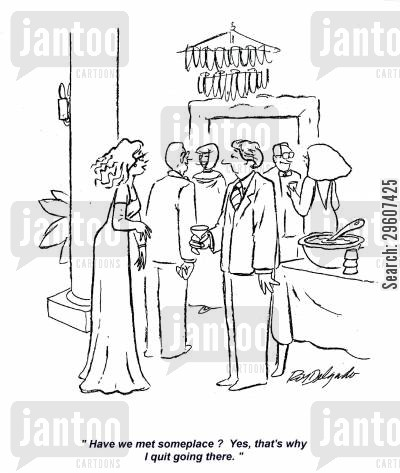 conversation cartoon humor: 'Have we met someplace? Yes, that's why I quit going there.'