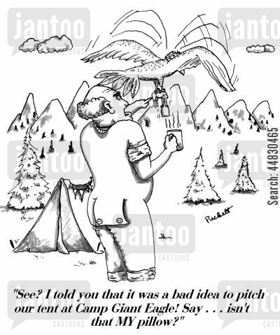 getaway cartoon humor: 'See? I told you that it was a bad idea to pitch our tent at Camp Giant Eagle! Say . . .isn't that MY pillow?'
