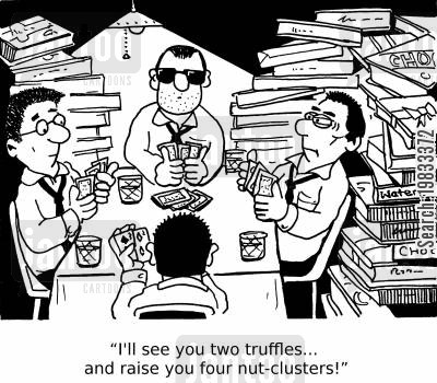 poker games cartoon humor: 'I'll see you two truffles... and raise you four nut-clusters!'