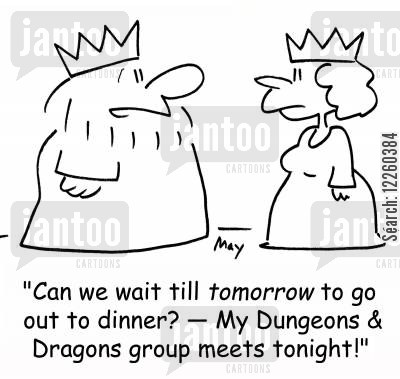 go out cartoon humor: 'Can we wait till tomorrow to go out to dinner? -- My Dungeons & Dragons group meets tonight!'