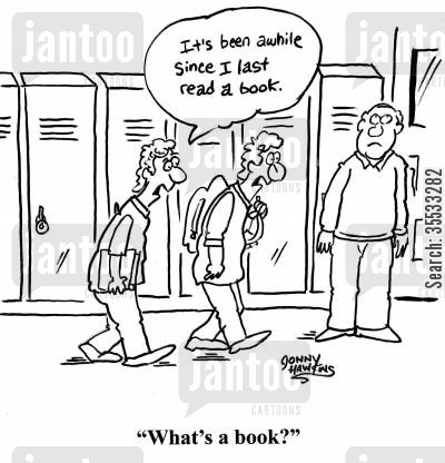 reading a book cartoon humor: One student: 'It's been awhile since I last read a book.' The other student: 'What's a book?'