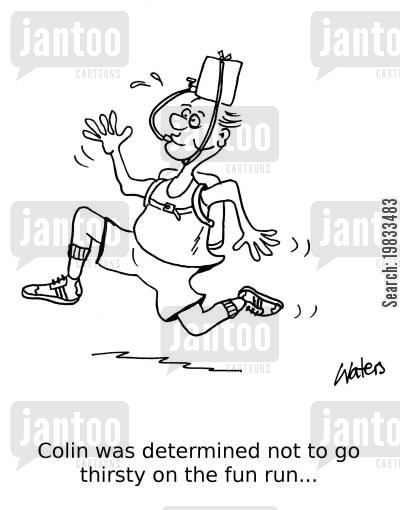 thirsts cartoon humor: Colin was determined not to go thirsty on the fun run,,,