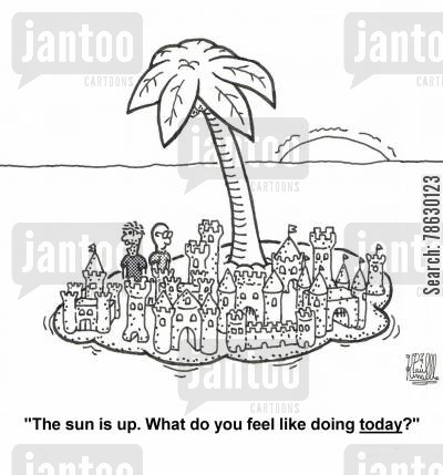 sand castles cartoon humor: 'The sun is up. What do you feel like doing today?'