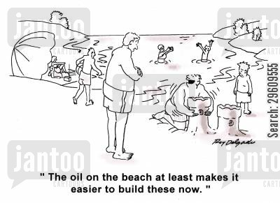 sand cartoon humor: 'The oil on the beach at least makes it easier to build these now.'