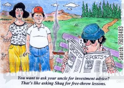 basketball player cartoon humor: 'You want to ask your uncle for investment advice? That's like asking Shaq for free-throw lessons.'