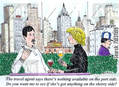 reservations cartoon humor: 'The travel agent says there's nothing available on the port side. Do you want me to see if she's got anything on the sherry side?'