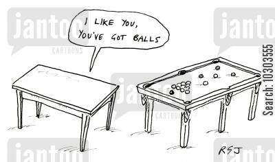 bar game cartoon humor: 'I like you, you've got balls.'