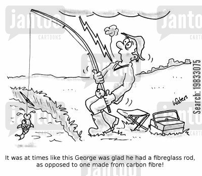carbon fibre cartoon humor: IT was at times like this George was glad he had a fibreglass rod, as opposed to one made from carbon fibre!