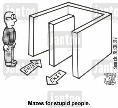 moron cartoon humor: Mazes for stupid people.