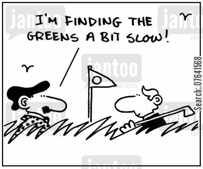 putts cartoon humor: 'I'm finding the greens a bit slow.'