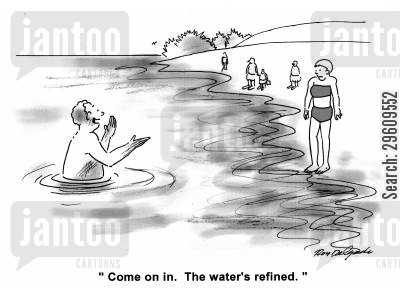 process cartoon humor: 'Come on in. The water's refined.'