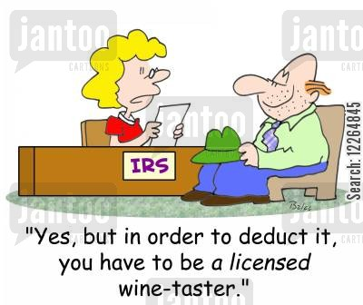 deduction cartoon humor: IRS, 'Yes, but in order to deduct it, you have to be a LICENSED wine-taster.'