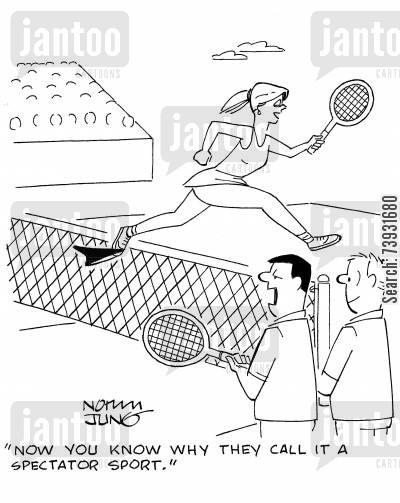 tennis game cartoon humor: 'Now you know why they call it a spectator sport.'