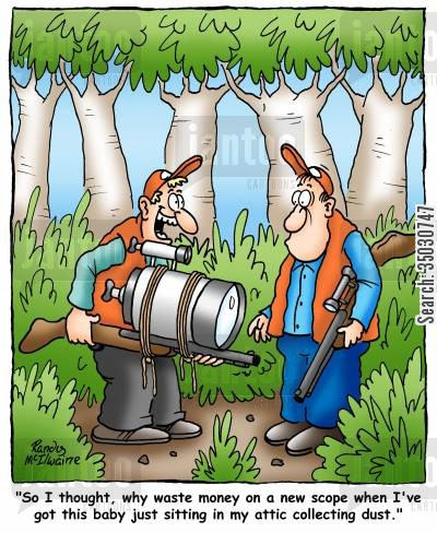 deer hunting cartoon humor: 'So I thought, why waste money on a new scope when I've got this baby just sitting in my attic gathering dust.'