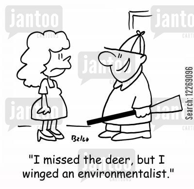 environmentalism cartoon humor: 'I missed the deer, but I winged an environmentalist,'