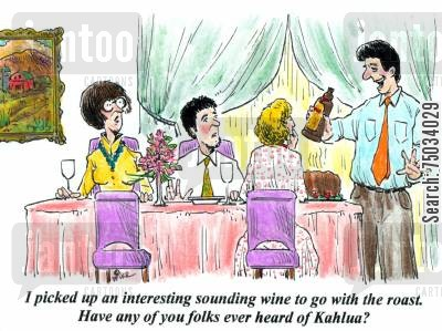 dinner party cartoon humor: 'I picked up an interesting sounding wine to go with the roast. Have any of you folks ever heard of Kahlua?'