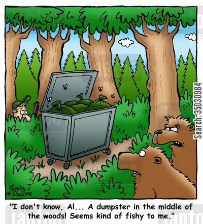bins cartoon humor: 'I don't know, Al... A dumpster in the middle of the woods! Seems kind of fishy to me.'