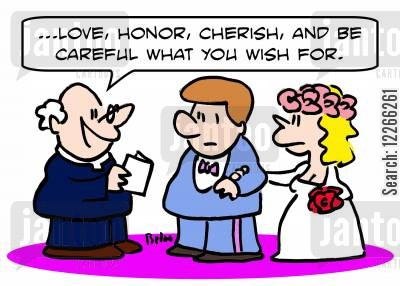 marriage vow cartoon humor: '...Love, honor, cherish, and be careful what you wish for.'